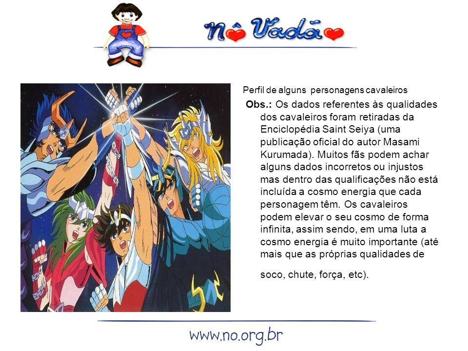 Perfil de alguns personagens cavaleiros Obs.: Os dados referentes às qualidades dos cavaleiros foram retiradas da Enciclopédia Saint Seiya (uma publicação oficial do autor Masami Kurumada).