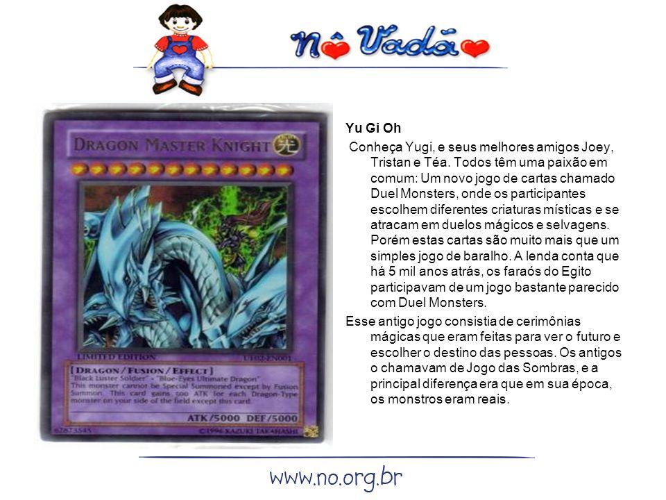 Yu Gi Oh Conheça Yugi, e seus melhores amigos Joey, Tristan e Téa.