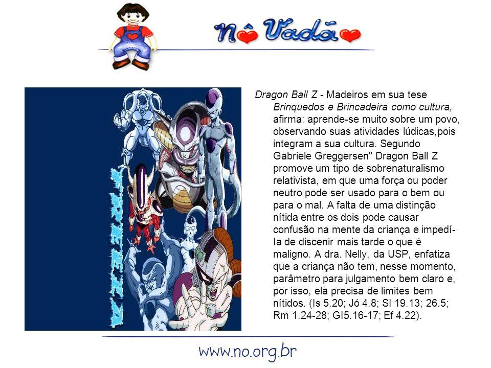 Dragon Ball Z - Madeiros em sua tese Brinquedos e Brincadeira como cultura, afirma: aprende-se muito sobre um povo, observando suas atividades lúdicas,pois integram a sua cultura.