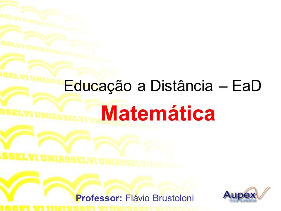 Educação a Distância – EaD Professor: Flávio Brustoloni Matemática