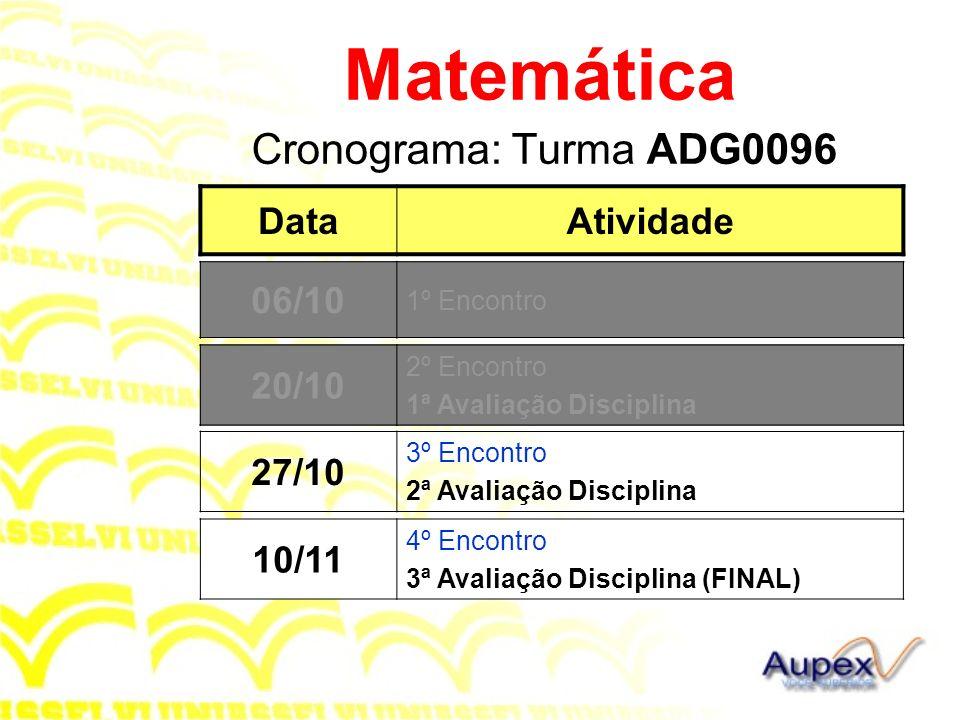 Cronograma: Turma ADG0096 Matemática DataAtividade 20/10 2º Encontro 1ª Avaliação Disciplina 06/10 1º Encontro 27/10 3º Encontro 2ª Avaliação Discipli