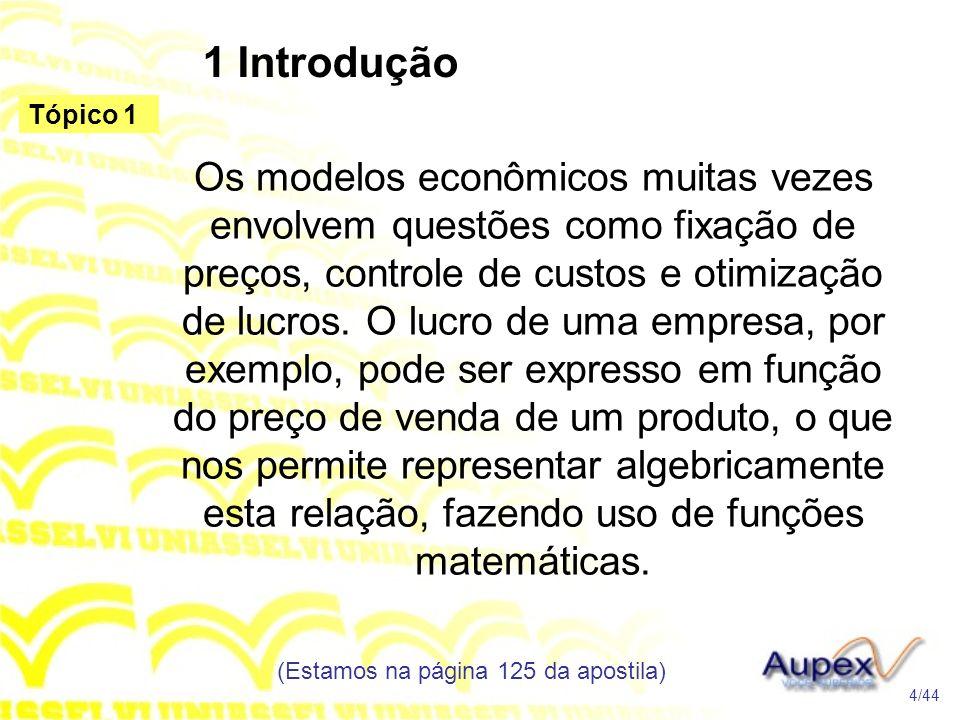 3 Funções Custo, Receita e Lucro do 1º Grau (Estamos na página 129 da apostila) 15/44 Tópico 1 A função lucro, por sua vez, é determinada através da diferença entre a receita e o custo, ou seja: L(x) = 15x – (5000 + 10x) L(x) = 15x – 5000 – 10x L(x) = 5x - 5000