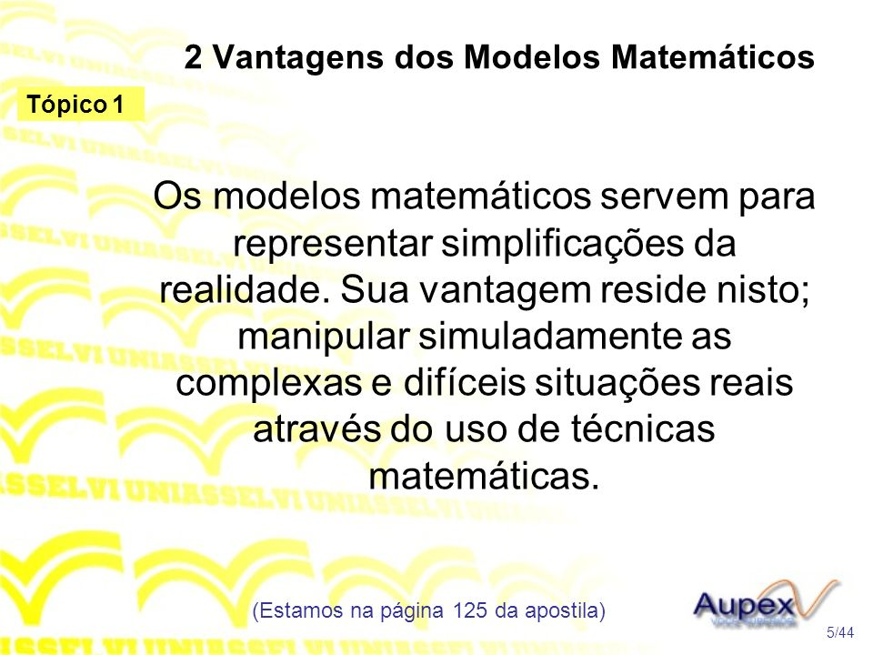 2 Vantagens dos Modelos Matemáticos Os modelos matemáticos servem para representar simplificações da realidade.