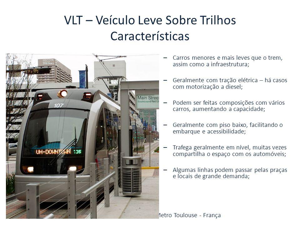 VLT – Veículo Leve Sobre Trilhos Características – Carros menores e mais leves que o trem, assim como a infraestrutura; – Geralmente com tração elétri