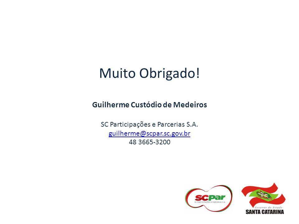Muito Obrigado! Guilherme Custódio de Medeiros SC Participações e Parcerias S.A. guilherme@scpar.sc.gov.br 48 3665-3200 guilherme@scpar.sc.gov.br
