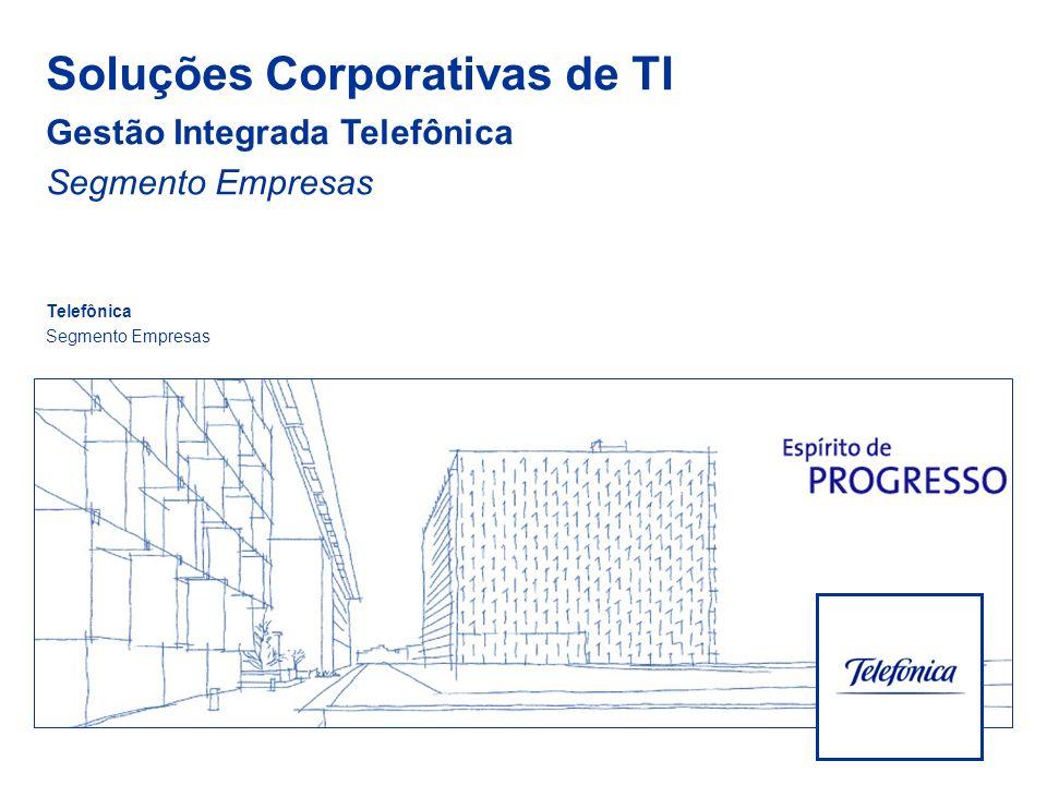 Soluções Corporativas de TI Gestão Integrada Telefônica Segmento Empresas Telefônica Segmento Empresas