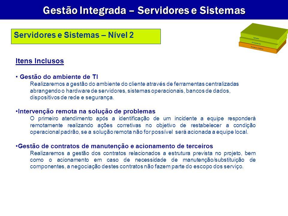 Gestão Integrada – Servidores e Sistemas Itens Inclusos Gestão do ambiente de TI Realizaremos a gestão do ambiente do cliente através de ferramentas c