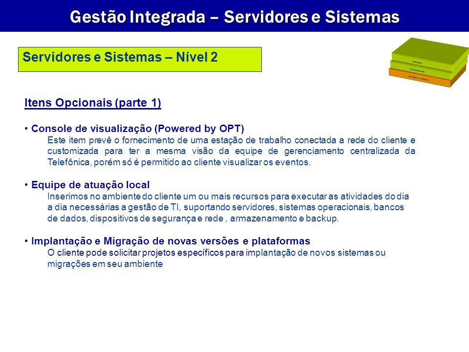 Gestão Integrada – Servidores e Sistemas Itens Opcionais (parte 1) Console de visualização (Powered by OPT) Este item prevê o fornecimento de uma esta