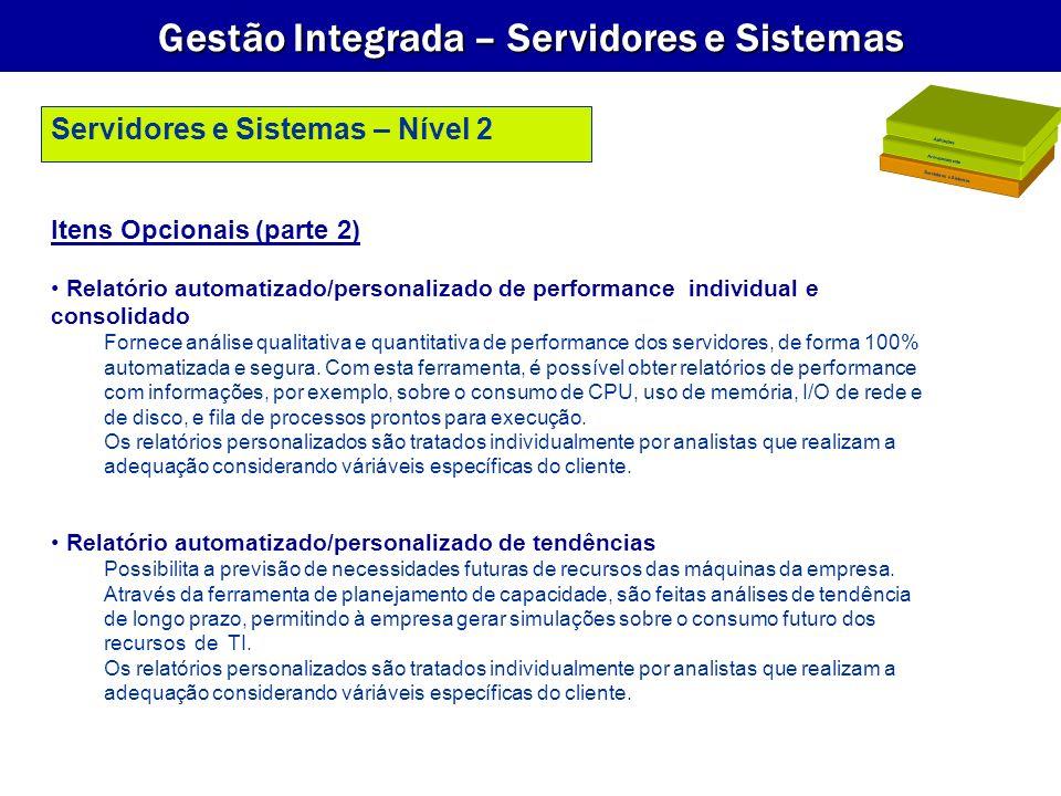 Gestão Integrada – Servidores e Sistemas Itens Opcionais (parte 2) Relatório automatizado/personalizado de performance individual e consolidado Fornec