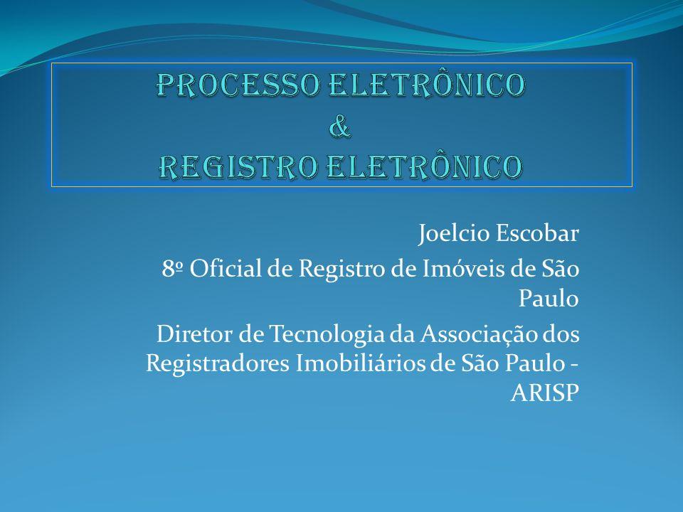 Joelcio Escobar 8º Oficial de Registro de Imóveis de São Paulo Diretor de Tecnologia da Associação dos Registradores Imobiliários de São Paulo - ARISP