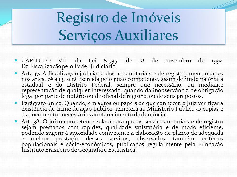 Registro de Imóveis Serviços Auxiliares CAPÍTULO VII, da Lei 8.935, de 18 de novembro de 1994 Da Fiscalização pelo Poder Judiciário Art. 37. A fiscali