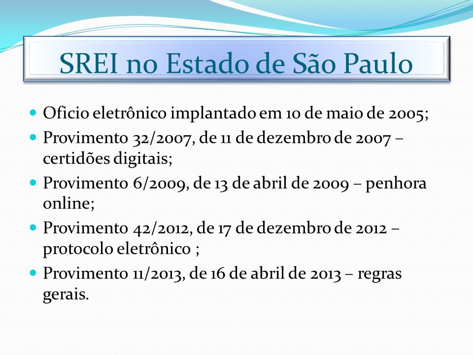 SREI no Estado de São Paulo Oficio eletrônico implantado em 10 de maio de 2005; Provimento 32/2007, de 11 de dezembro de 2007 – certidões digitais; Pr