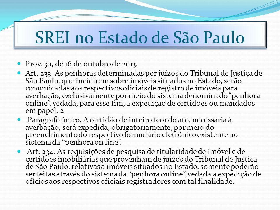 SREI no Estado de São Paulo Prov. 30, de 16 de outubro de 2013. Art. 233. As penhoras determinadas por juízos do Tribunal de Justiça de São Paulo, que