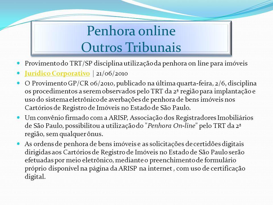 Penhora online Outros Tribunais Provimento do TRT/SP disciplina utilização da penhora on line para imóveis Jurídico Corporativo | 21/06/2010 Jurídico