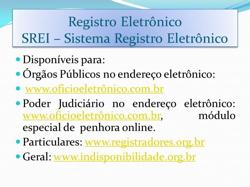 Registro Eletrônico SREI – Sistema Registro Eletrônico Disponíveis para: Órgãos Públicos no endereço eletrônico: www.oficioeletrônico.com.br Poder Jud