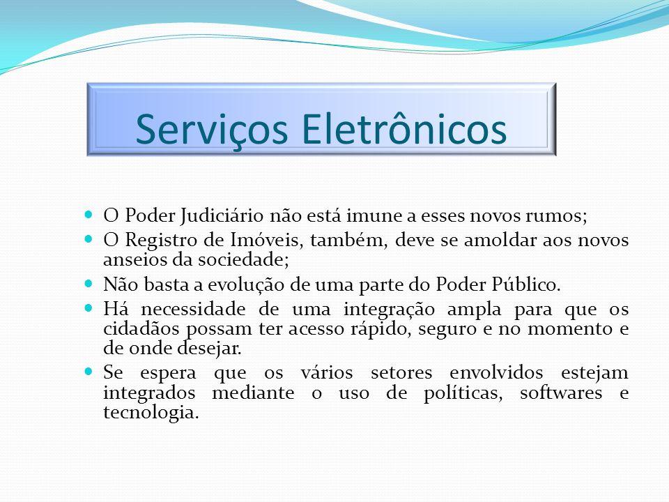 Serviços Eletrônicos O Poder Judiciário não está imune a esses novos rumos; O Registro de Imóveis, também, deve se amoldar aos novos anseios da socied