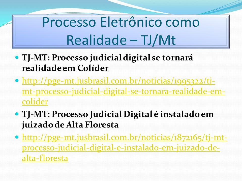 Processo Eletrônico como Realidade – TJ/Mt TJ-MT: Processo judicial digital se tornará realidade em Colíder http://pge-mt.jusbrasil.com.br/noticias/19