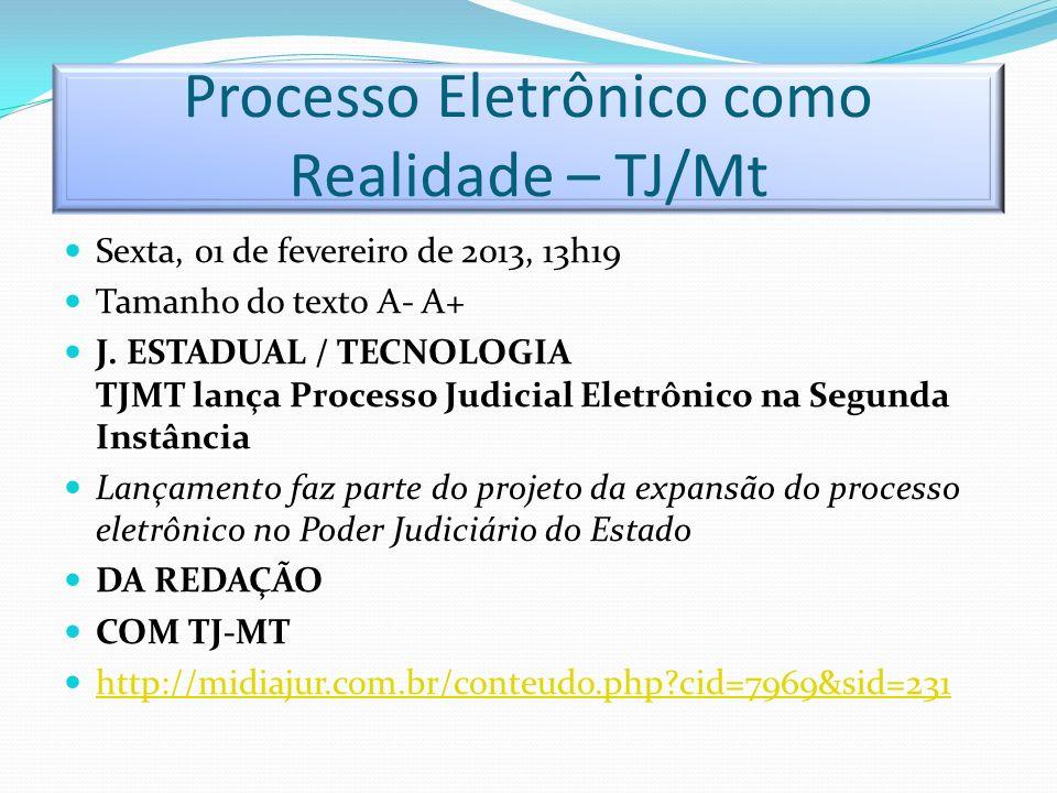 Processo Eletrônico como Realidade – TJ/Mt Sexta, 01 de fevereiro de 2013, 13h19 Tamanho do texto A- A+ J. ESTADUAL / TECNOLOGIA TJMT lança Processo J