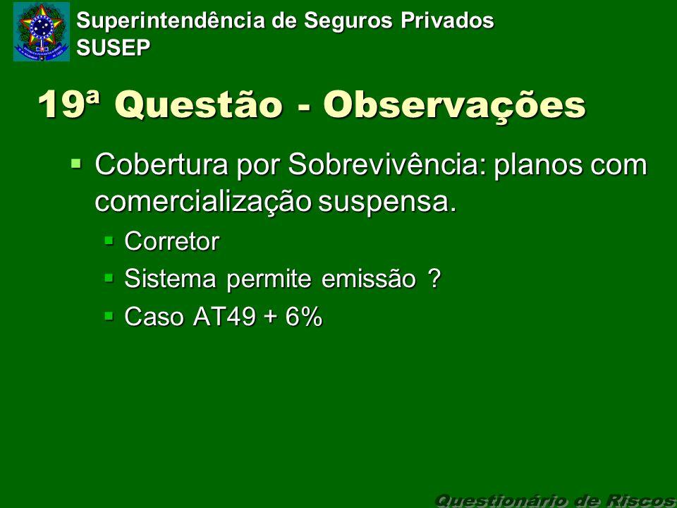 Superintendência de Seguros Privados SUSEP 19ª Questão - Observações Cobertura por Sobrevivência: planos com comercialização suspensa.
