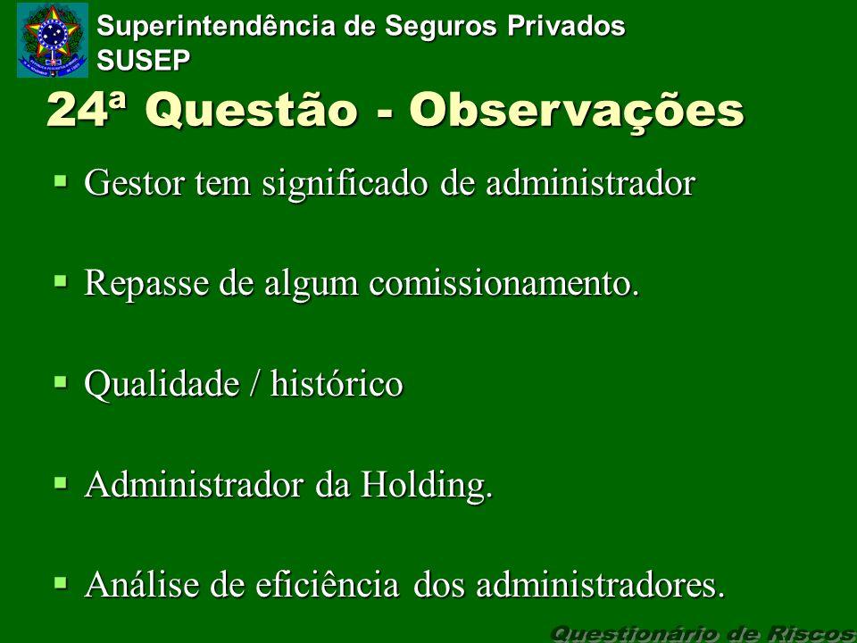 Superintendência de Seguros Privados SUSEP 24ª Questão - Observações Gestor tem significado de administrador Gestor tem significado de administrador Repasse de algum comissionamento.
