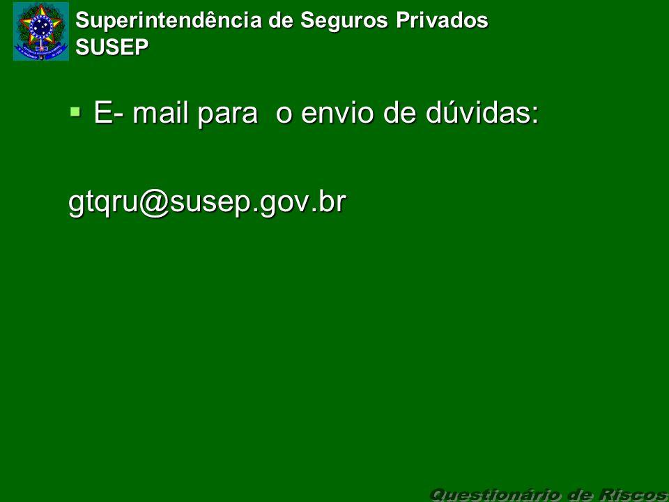 Superintendência de Seguros Privados SUSEP E- mail para o envio de dúvidas: E- mail para o envio de dúvidas:gtqru@susep.gov.br