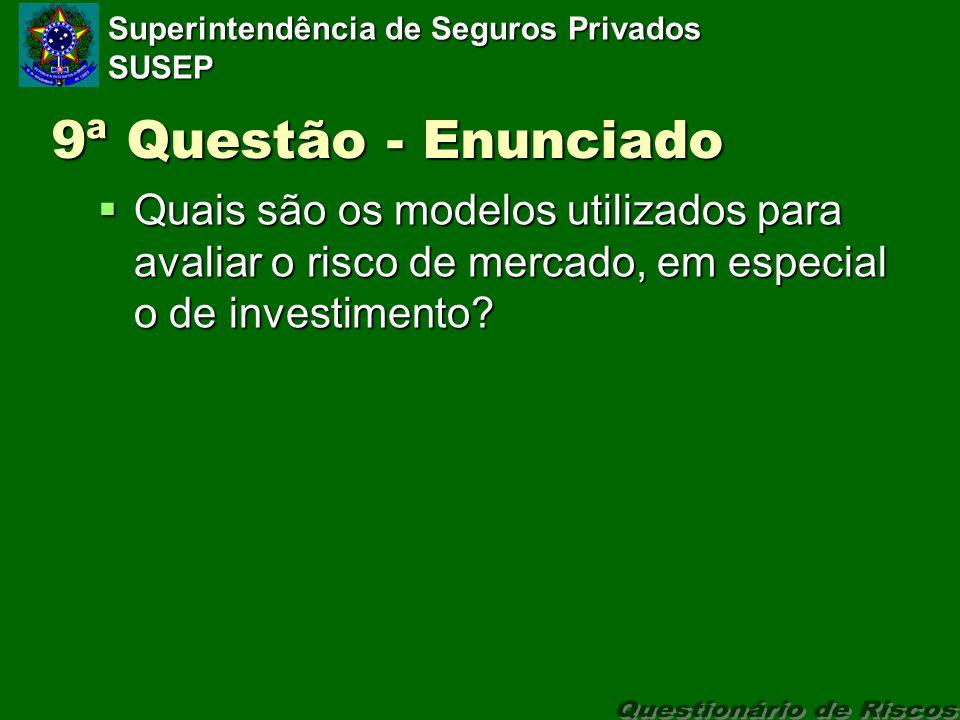 Superintendência de Seguros Privados SUSEP 9ª Questão - Enunciado Quais são os modelos utilizados para avaliar o risco de mercado, em especial o de investimento.