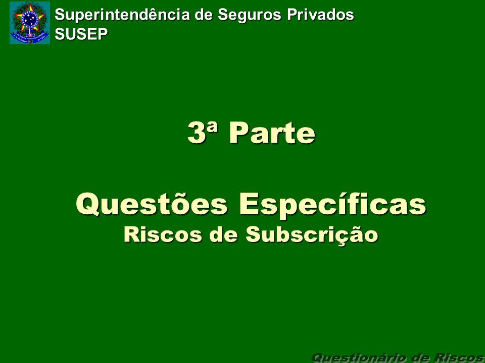 Superintendência de Seguros Privados SUSEP 3ª Parte Questões Específicas Riscos de Subscrição
