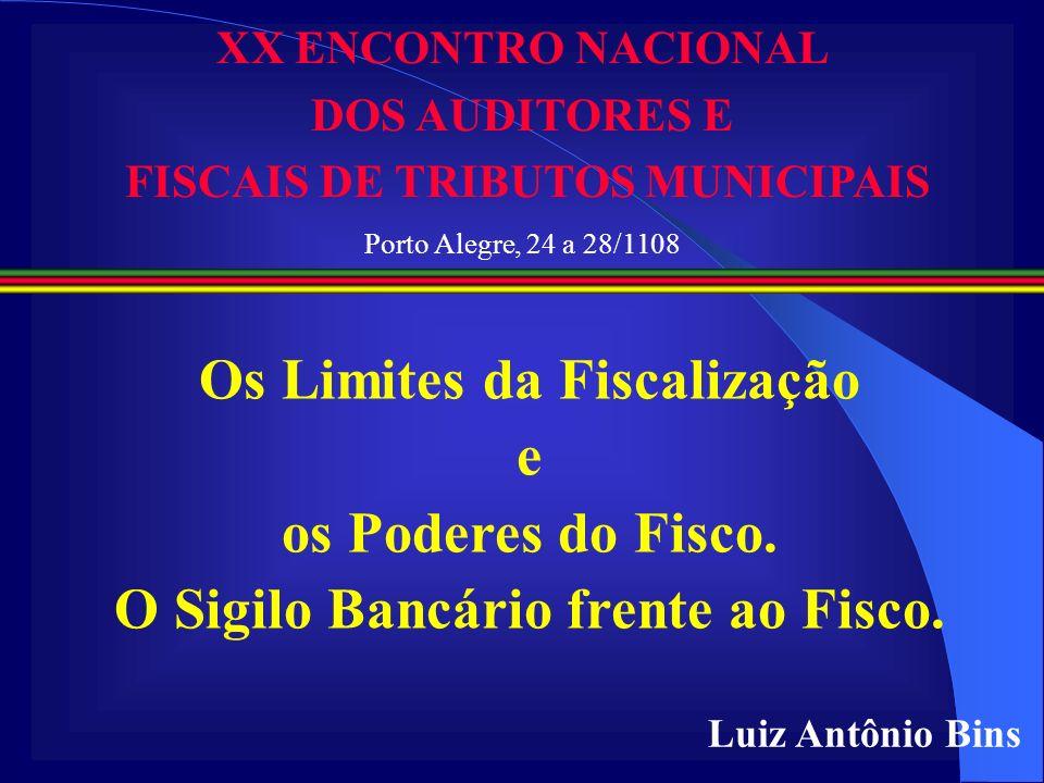 Luiz Antônio Bins XX ENCONTRO NACIONAL DOS AUDITORES E FISCAIS DE TRIBUTOS MUNICIPAIS Porto Alegre, 24 a 28/1108 Os Limites da Fiscalização e os Poder