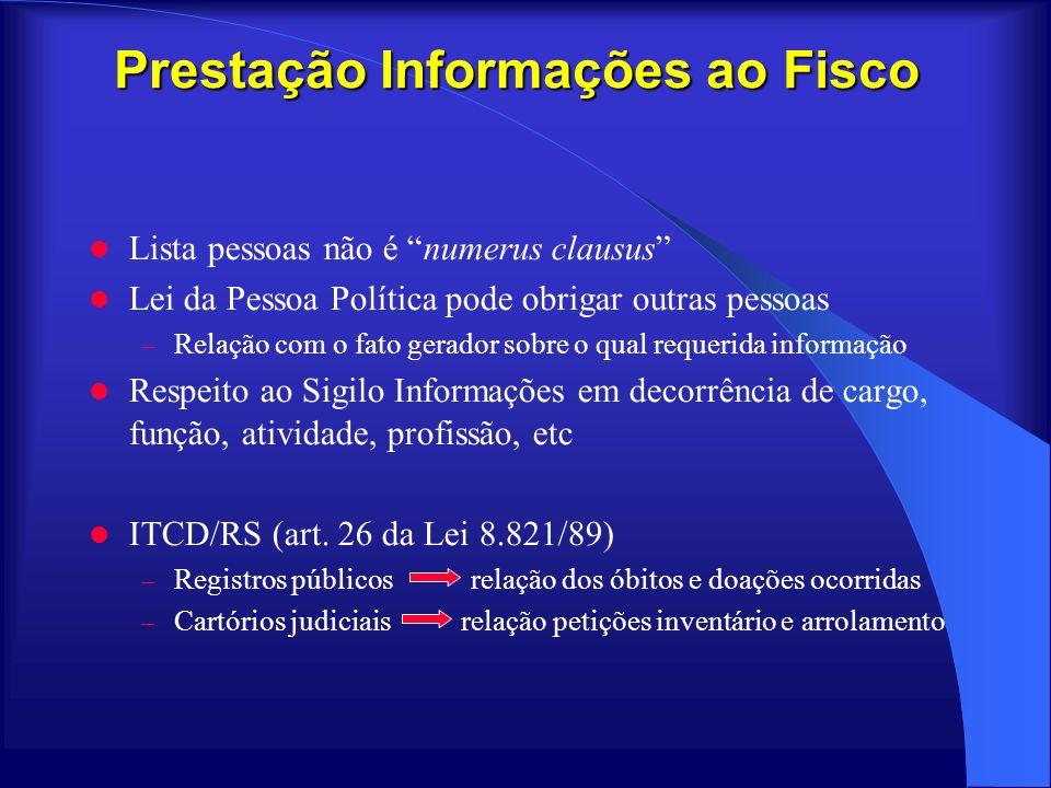 Prestação Informações ao Fisco Lista pessoas não é numerus clausus Lei da Pessoa Política pode obrigar outras pessoas – Relação com o fato gerador sob