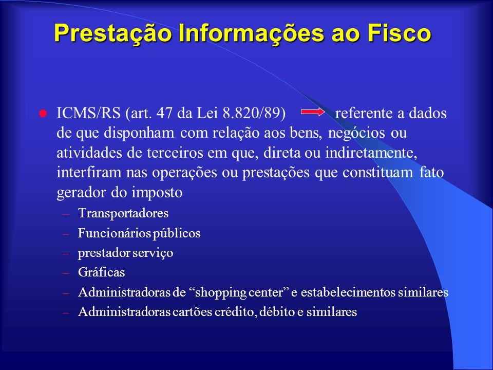 Prestação Informações ao Fisco ICMS/RS (art. 47 da Lei 8.820/89) referente a dados de que disponham com relação aos bens, negócios ou atividades de te