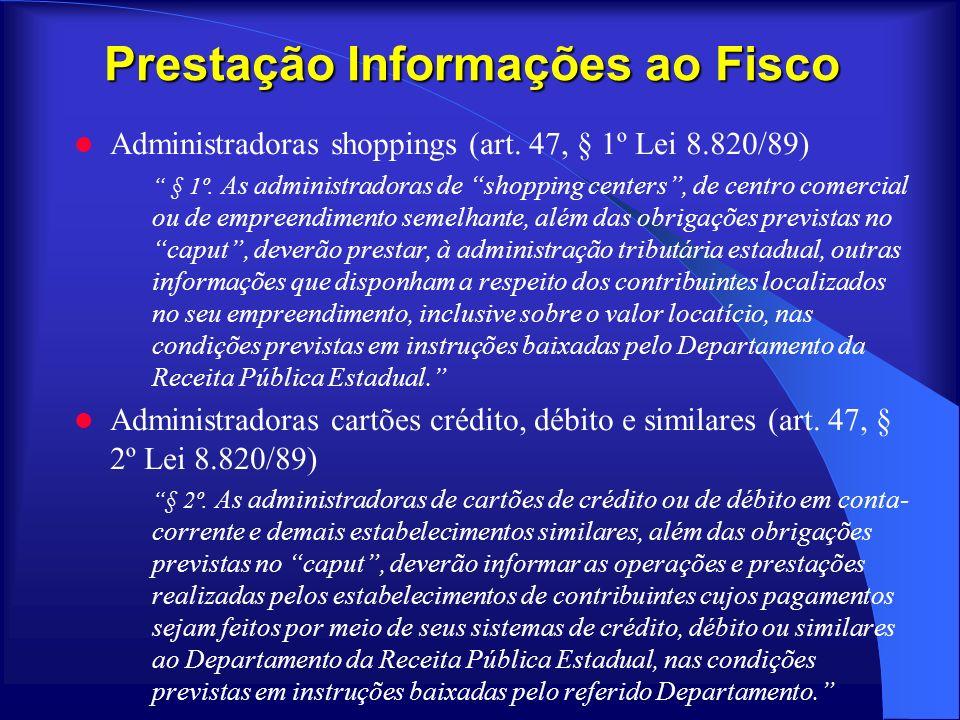 Prestação Informações ao Fisco Administradoras shoppings (art. 47, § 1º Lei 8.820/89) § 1º. As administradoras de shopping centers, de centro comercia