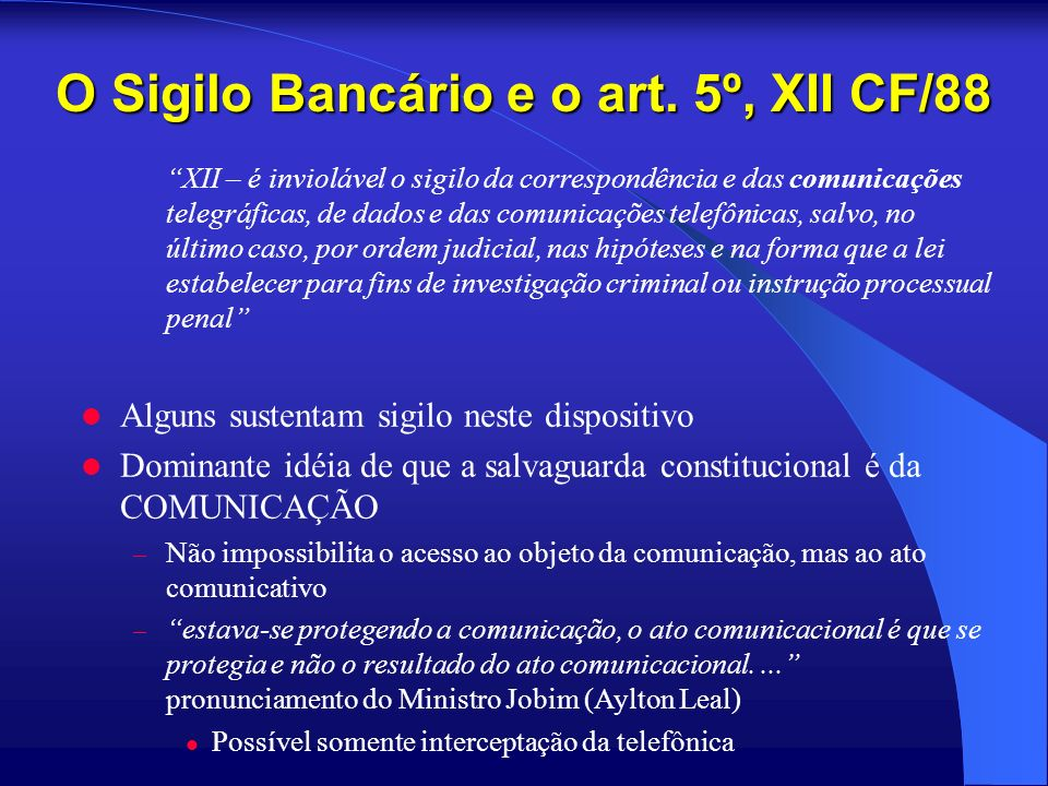 O Sigilo Bancário e o art. 5º, XII CF/88 XII – é inviolável o sigilo da correspondência e das comunicações telegráficas, de dados e das comunicações t