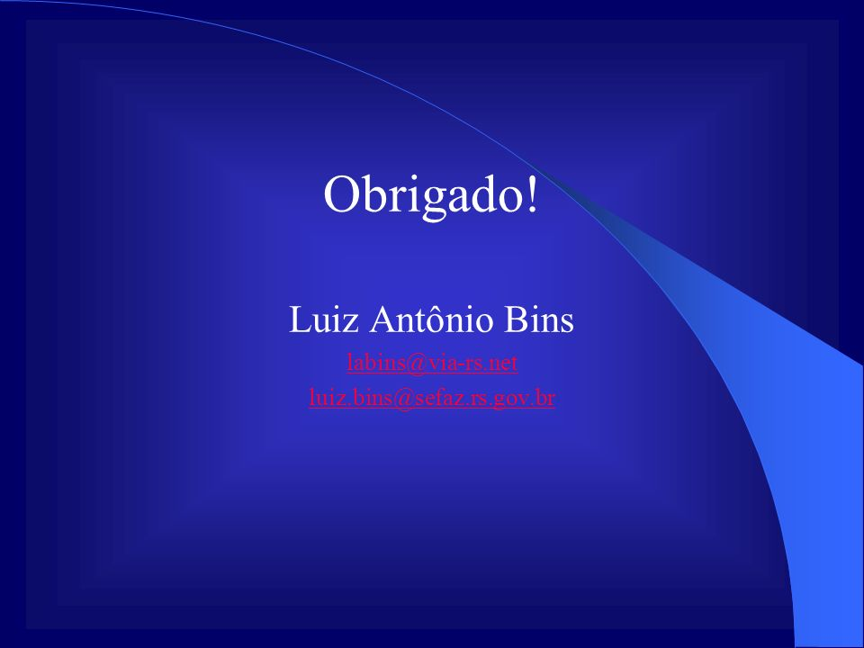 Obrigado! Luiz Antônio Bins labins@via-rs.net luiz.bins@sefaz.rs.gov.br