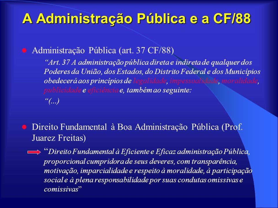 A Administração Pública e a CF/88 Administração Pública (art. 37 CF/88) Art. 37 A administração pública direta e indireta de qualquer dos Poderes da U