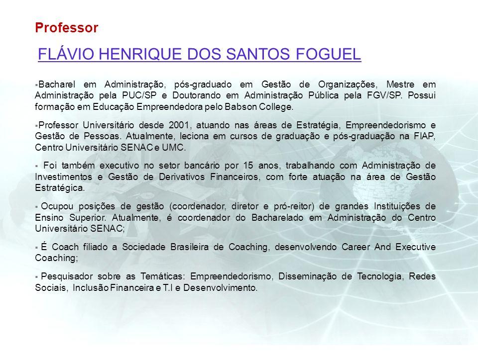 FLÁVIO HENRIQUE DOS SANTOS FOGUEL Bacharel em Administração, pós-graduado em Gestão de Organizações, Mestre em Administração pela PUC/SP e Doutorando