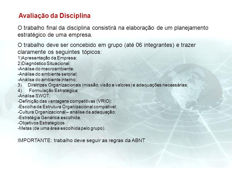 O trabalho final da disciplina consistirá na elaboração de um planejamento estratégico de uma empresa. O trabalho deve ser concebido em grupo (até 06
