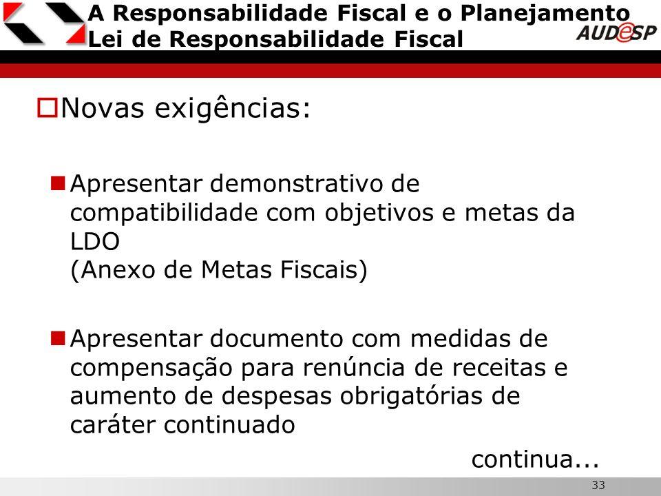 33 A Responsabilidade Fiscal e o Planejamento Lei de Responsabilidade Fiscal Novas exigências: Apresentar demonstrativo de compatibilidade com objetiv