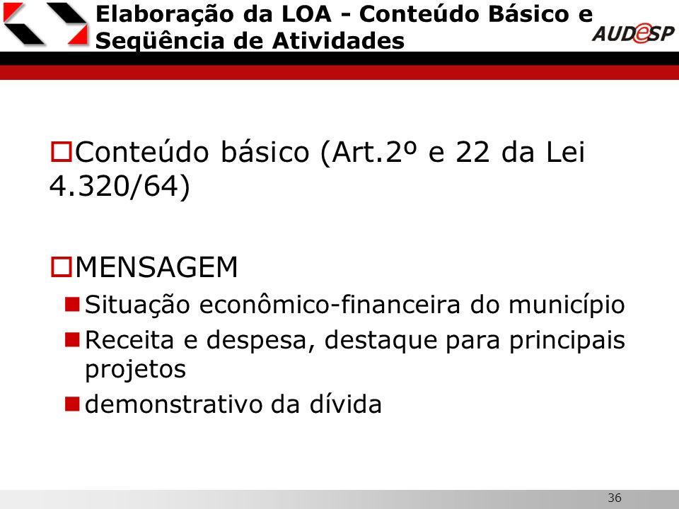 36 Elaboração da LOA - Conteúdo Básico e Seqüência de Atividades Conteúdo básico (Art.2º e 22 da Lei 4.320/64) MENSAGEM Situação econômico-financeira