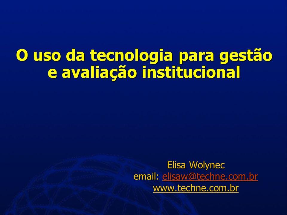 O uso da tecnologia para gestão e avaliação institucional Elisa Wolynec email: elisaw@techne.com.br elisaw@techne.com.br www.techne.com.br