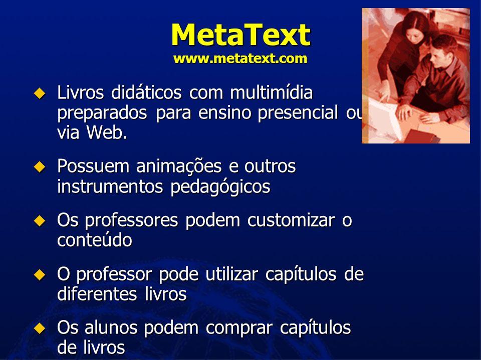 MetaText www.metatext.com Livros didáticos com multimídia preparados para ensino presencial ou via Web.