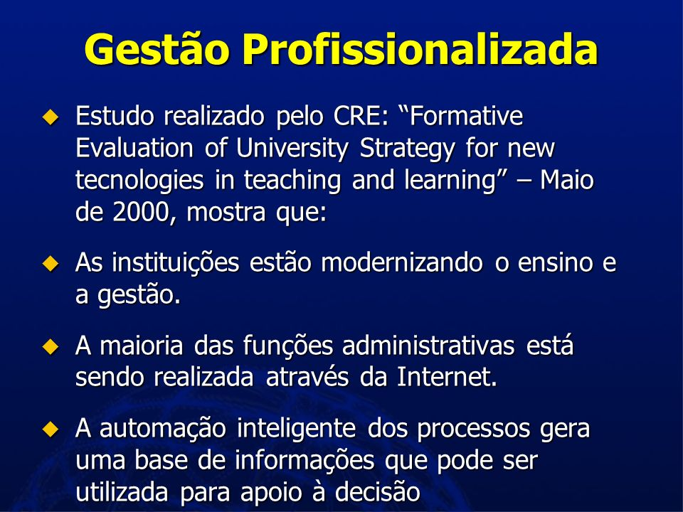 Gestão Profissionalizada Estudo realizado pelo CRE: Formative Evaluation of University Strategy for new tecnologies in teaching and learning – Maio de