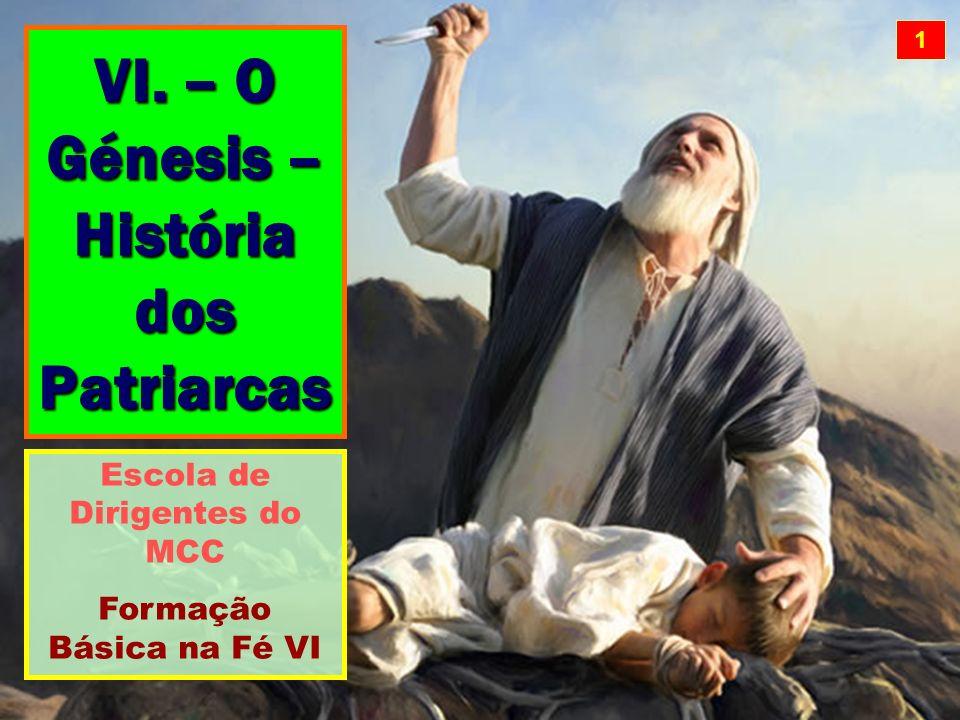 VI. – O Génesis – História dos Patriarcas Escola de Dirigentes do MCC Formação Básica na Fé VI 1