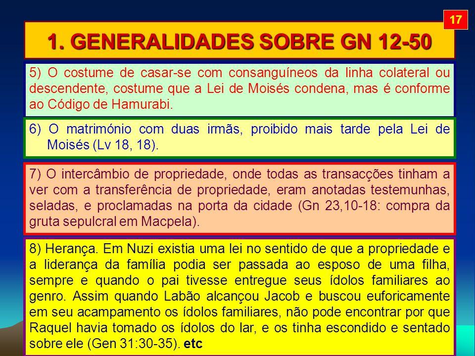 1. GENERALIDADES SOBRE GN 12-50 5) O costume de casar-se com consanguíneos da linha colateral ou descendente, costume que a Lei de Moisés condena, mas