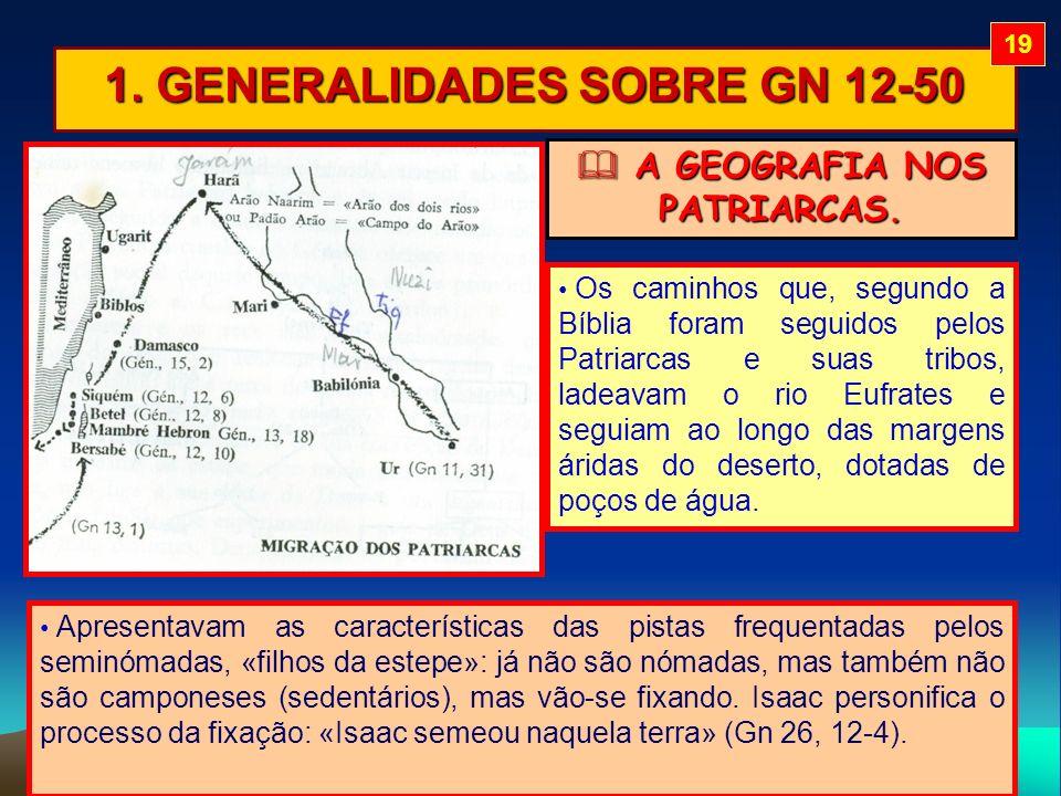 A GEOGRAFIA NOS PATRIARCAS. A GEOGRAFIA NOS PATRIARCAS. 1. GENERALIDADES SOBRE GN 12-50 Os caminhos que, segundo a Bíblia foram seguidos pelos Patriar