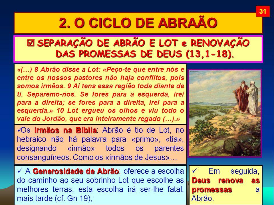 2. O CICLO DE ABRAÃO SEPARAÇÃO DE ABRÃO E LOT e RENOVAÇÃO DAS PROMESSAS DE DEUS (13,1-18). SEPARAÇÃO DE ABRÃO E LOT e RENOVAÇÃO DAS PROMESSAS DE DEUS