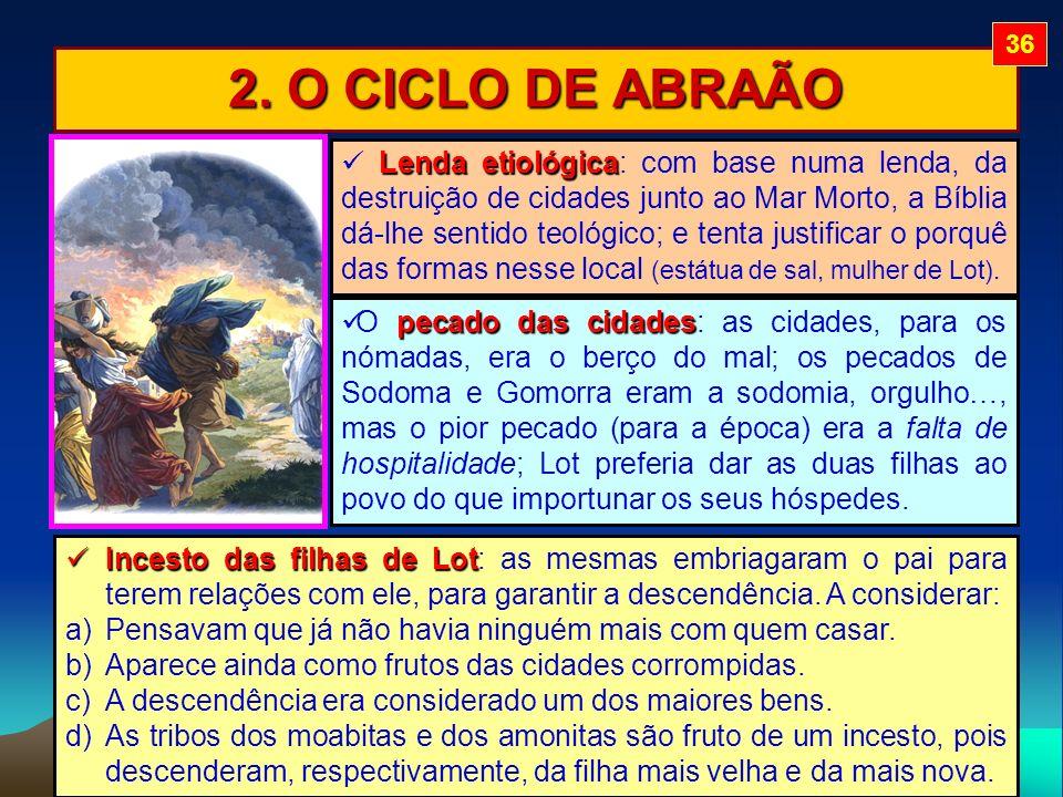 2. O CICLO DE ABRAÃO pecado das cidades O pecado das cidades: as cidades, para os nómadas, era o berço do mal; os pecados de Sodoma e Gomorra eram a s