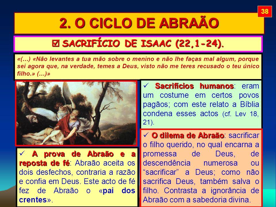 2. O CICLO DE ABRAÃO SACRIFÍCIO DE ISAAC (22,1-24). SACRIFÍCIO DE ISAAC (22,1-24). «(…) «Não levantes a tua mão sobre o menino e não lhe faças mal alg
