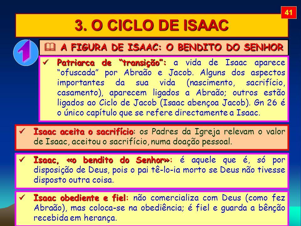 3. O CICLO DE ISAAC A FIGURA DE ISAAC: O BENDITO DO SENHOR A FIGURA DE ISAAC: O BENDITO DO SENHOR Patriarca de transição: Patriarca de transição: a vi