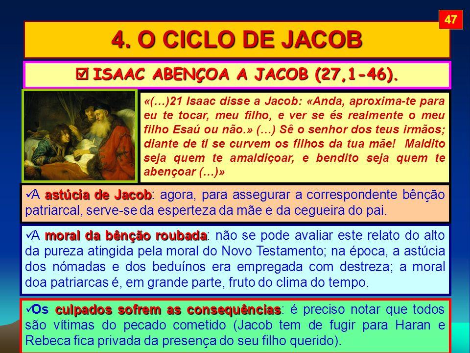 4. O CICLO DE JACOB ISAAC ABENÇOA A JACOB (27,1-46). ISAAC ABENÇOA A JACOB (27,1-46). «(…)21 Isaac disse a Jacob: «Anda, aproxima-te para eu te tocar,