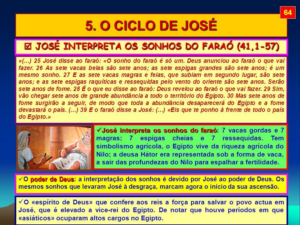 5. O CICLO DE JOSÉ «(…) 25 José disse ao faraó: «O sonho do faraó é só um. Deus anunciou ao faraó o que vai fazer. 26 As sete vacas belas são sete ano